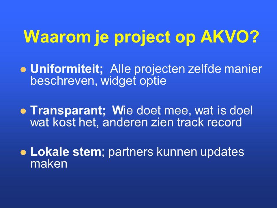 Waarom je project op AKVO? Uniformiteit; Alle projecten zelfde manier beschreven, widget optie Transparant; Wie doet mee, wat is doel wat kost het, an