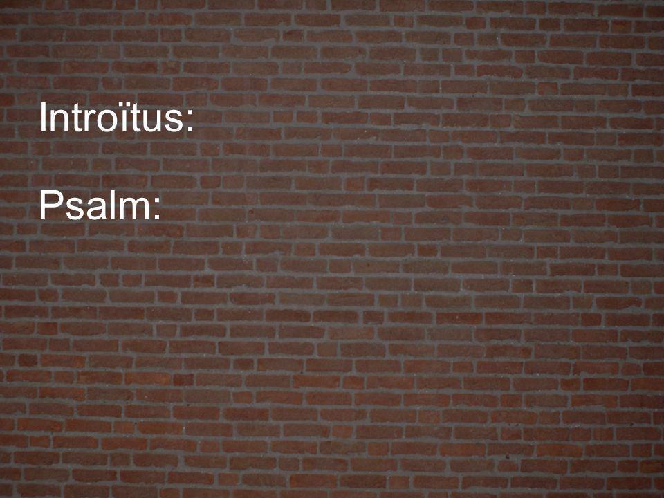 Introïtus: Psalm: