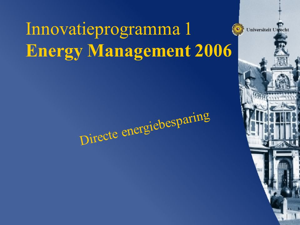 Innovatieprogramma 1 Energy Management 2006 Directe energiebesparing