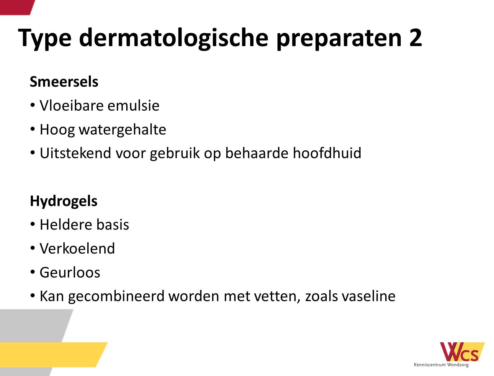 Type dermatologische preparaten 2 Smeersels Vloeibare emulsie Hoog watergehalte Uitstekend voor gebruik op behaarde hoofdhuid Hydrogels Heldere basis