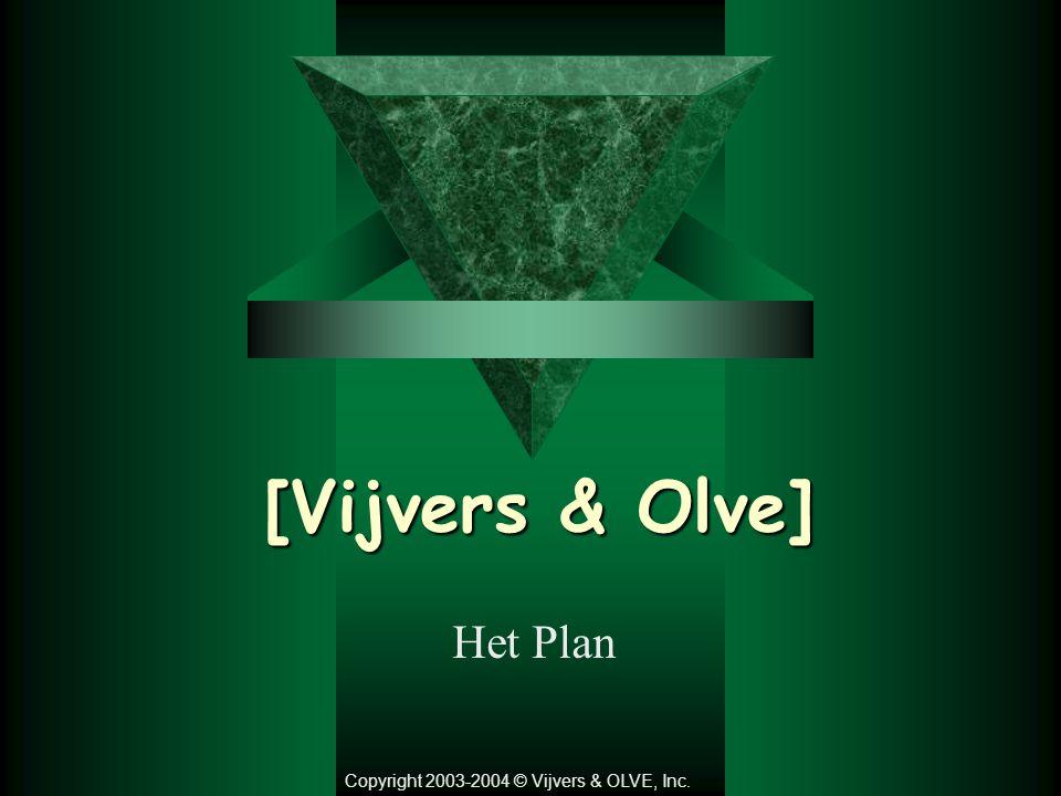 [Vijvers & Olve] Het Plan Copyright 2003-2004 © Vijvers & OLVE, Inc.
