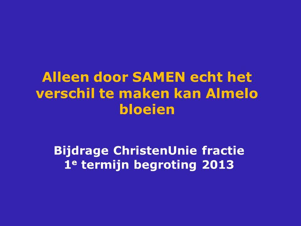 Alleen door SAMEN echt het verschil te maken kan Almelo bloeien Bijdrage ChristenUnie fractie 1 e termijn begroting 2013
