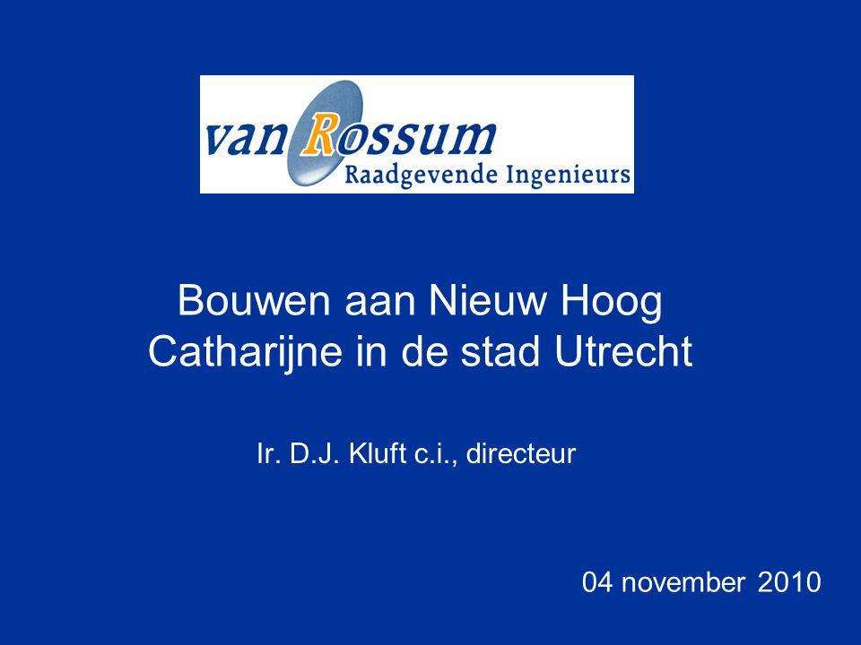 Ir. D.J. Kluft c.i., directeur 04 november 2010 Bouwen aan Nieuw Hoog Catharijne in de stad Utrecht