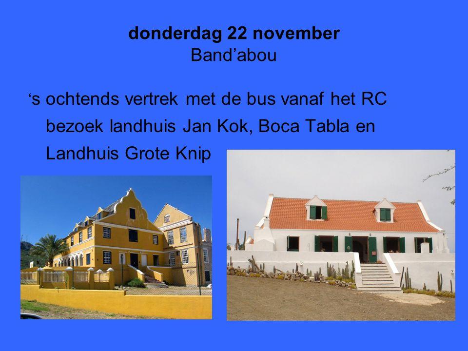 donderdag 22 november Band'abou ' s ochtends vertrek met de bus vanaf het RC bezoek landhuis Jan Kok, Boca Tabla en Landhuis Grote Knip