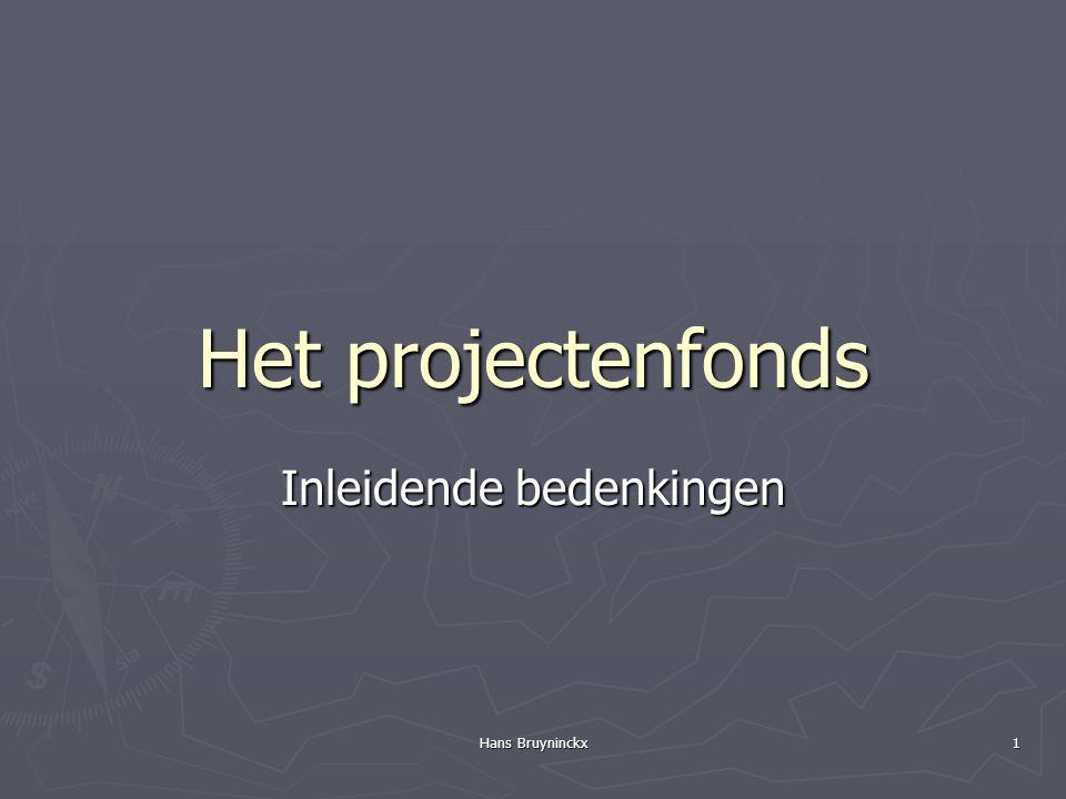 Hans Bruyninckx 1 Het projectenfonds Inleidende bedenkingen