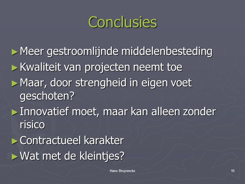 Hans Bruyninckx15 Conclusies ► Meer gestroomlijnde middelenbesteding ► Kwaliteit van projecten neemt toe ► Maar, door strengheid in eigen voet geschoten.