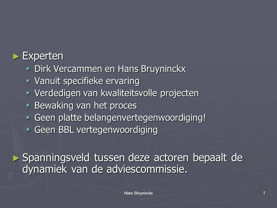 Hans Bruyninckx7 ► Experten  Dirk Vercammen en Hans Bruyninckx  Vanuit specifieke ervaring  Verdedigen van kwaliteitsvolle projecten  Bewaking van het proces  Geen platte belangenvertegenwoordiging.