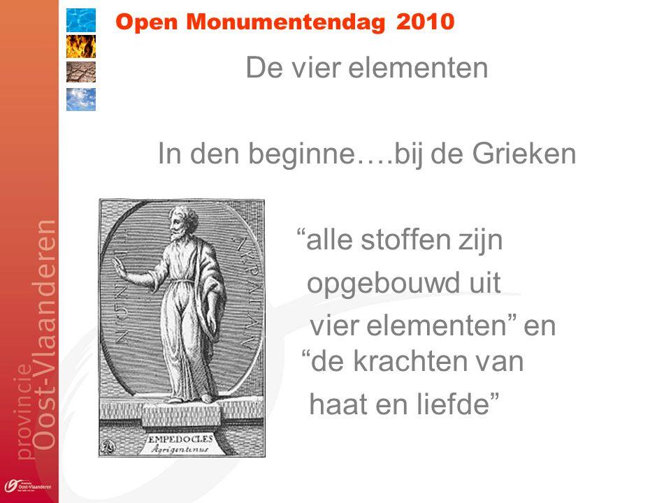Open Monumentendag 2010 De vier elementen In den beginne….bij de Grieken alle stoffen zijn opgebouwd uit vier elementen en de krachten van haat en liefde