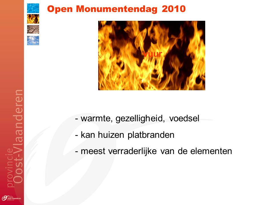 Open Monumentendag 2010 - warmte, gezelligheid, voedsel - kan huizen platbranden - meest verraderlijke van de elementen vuur