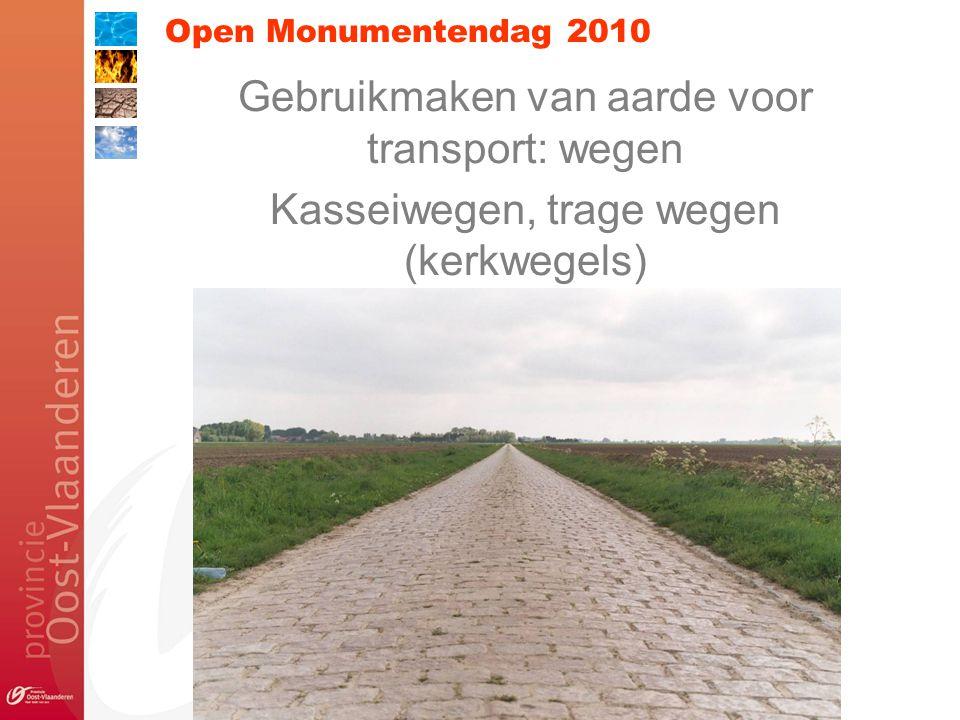 Open Monumentendag 2010 Gebruikmaken van aarde voor transport: wegen Kasseiwegen, trage wegen (kerkwegels)