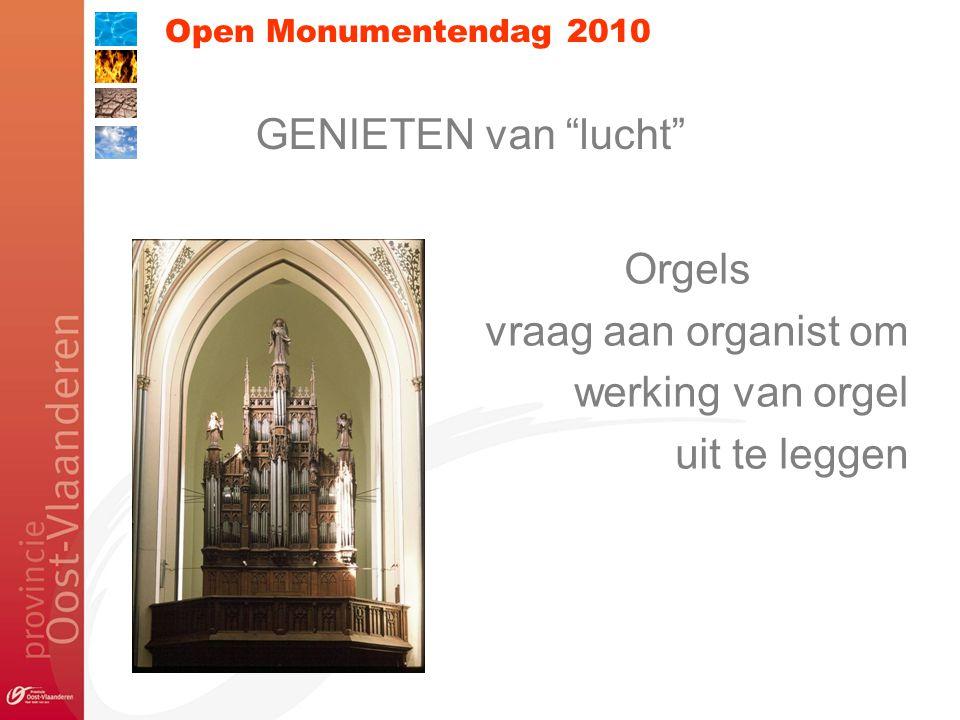 Open Monumentendag 2010 Orgels vraag aan organist om werking van orgel uit te leggen GENIETEN van lucht