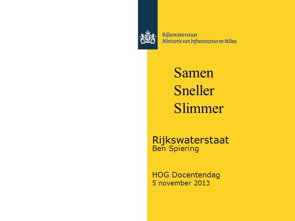 Rijkswaterstaat Ben Spiering HOG Docentendag 5 november 2013 Samen Sneller Slimmer