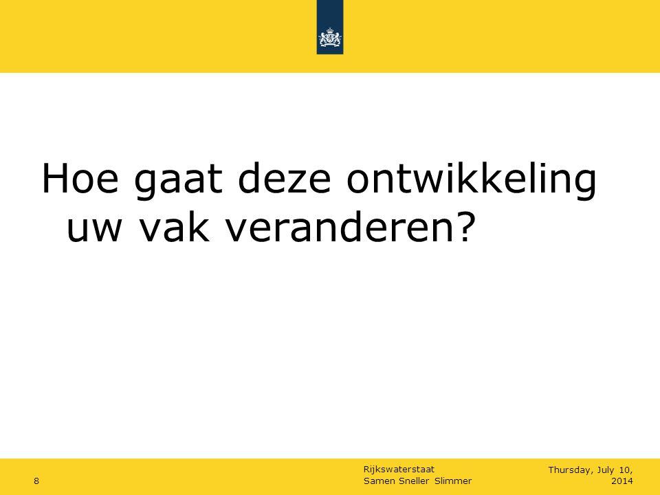 Rijkswaterstaat Samen Sneller Slimmer8Thursday, July 10, 2014 Hoe gaat deze ontwikkeling uw vak veranderen?