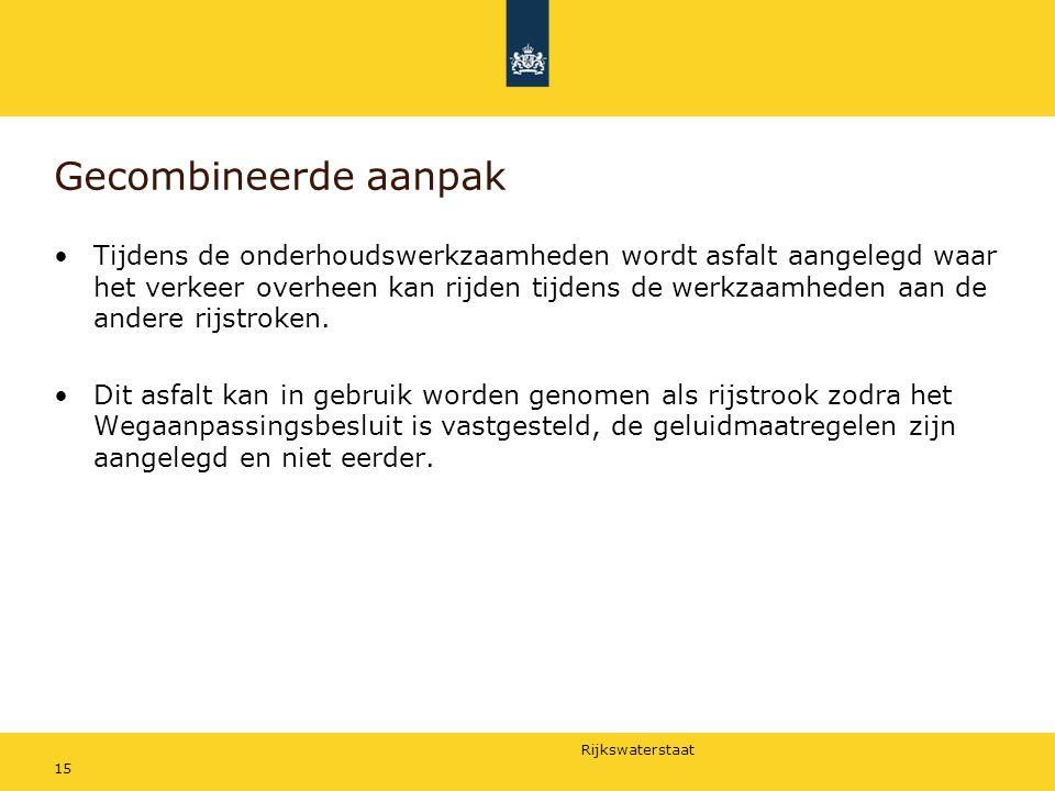 Rijkswaterstaat 15 Gecombineerde aanpak Tijdens de onderhoudswerkzaamheden wordt asfalt aangelegd waar het verkeer overheen kan rijden tijdens de werk