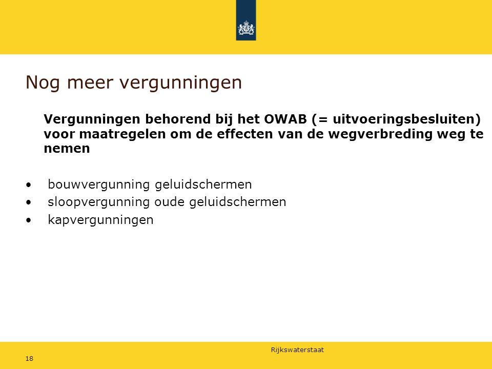 Rijkswaterstaat 18 Nog meer vergunningen Vergunningen behorend bij het OWAB (= uitvoeringsbesluiten) voor maatregelen om de effecten van de wegverbred