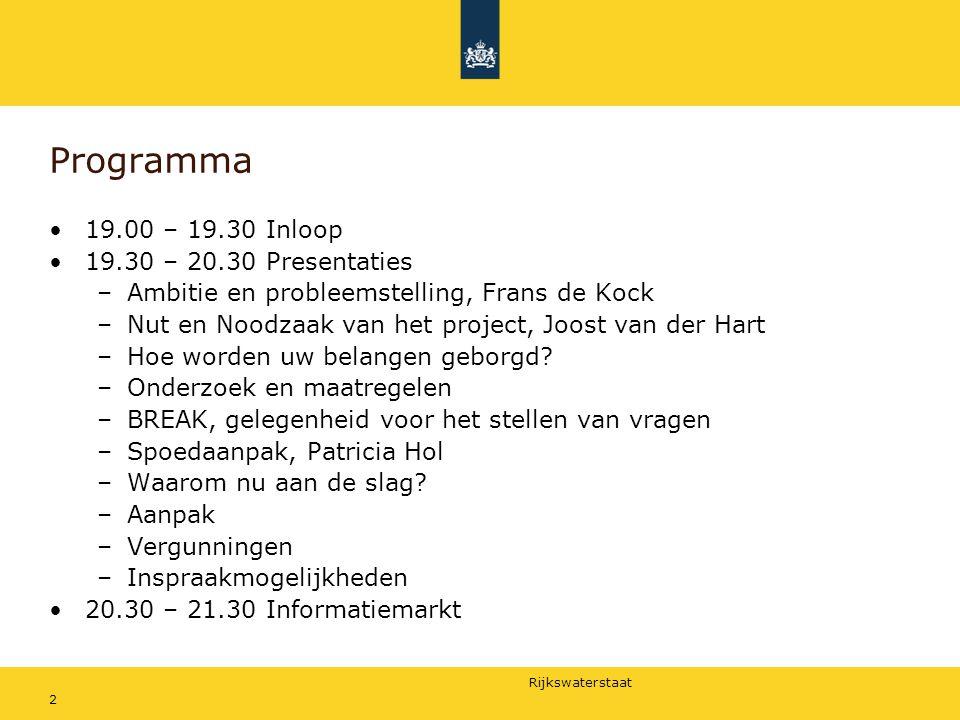 Rijkswaterstaat 2 Programma 19.00 – 19.30 Inloop 19.30 – 20.30 Presentaties –Ambitie en probleemstelling, Frans de Kock –Nut en Noodzaak van het proje