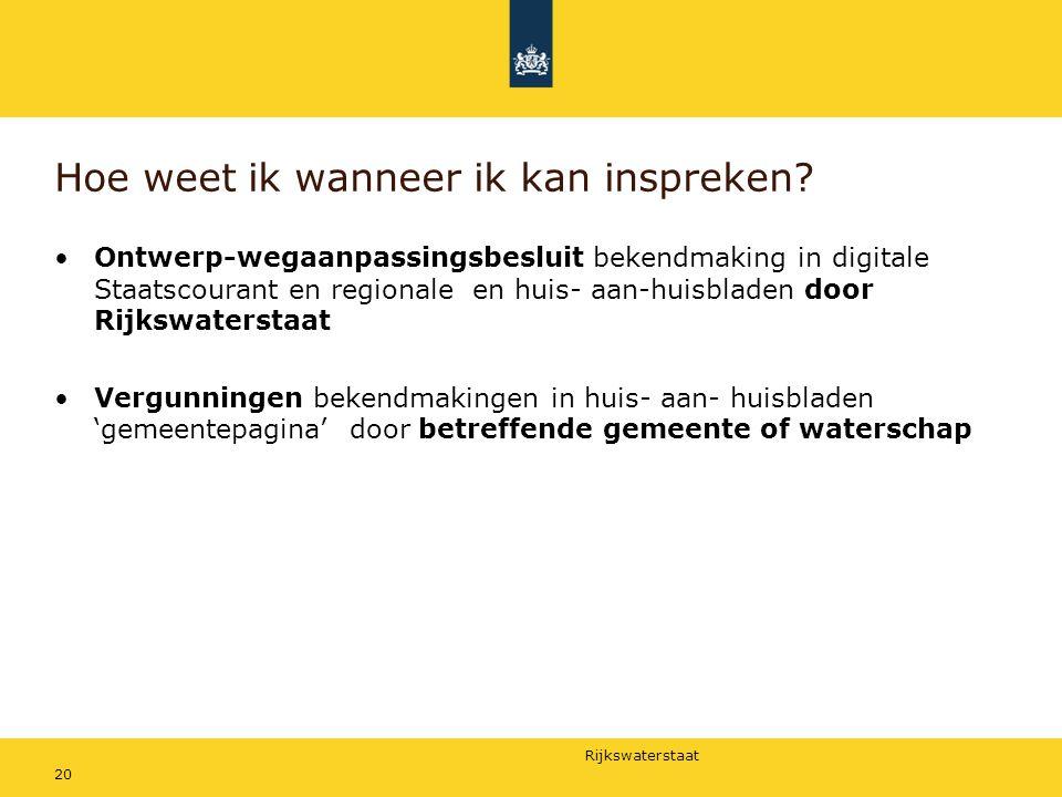 Rijkswaterstaat 20 Hoe weet ik wanneer ik kan inspreken? Ontwerp-wegaanpassingsbesluit bekendmaking in digitale Staatscourant en regionale en huis- aa