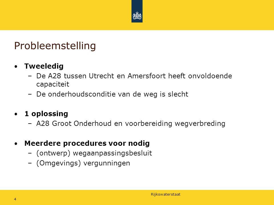 Rijkswaterstaat 4 Probleemstelling Tweeledig –De A28 tussen Utrecht en Amersfoort heeft onvoldoende capaciteit –De onderhoudsconditie van de weg is sl