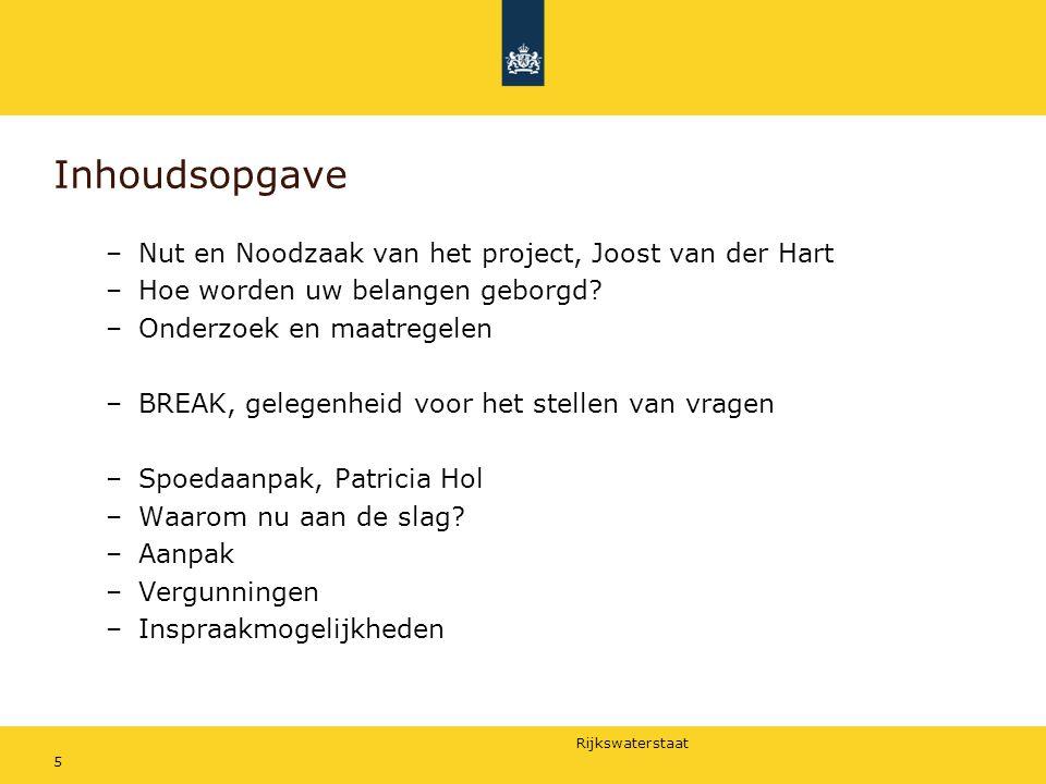 Rijkswaterstaat 5 Inhoudsopgave –Nut en Noodzaak van het project, Joost van der Hart –Hoe worden uw belangen geborgd? –Onderzoek en maatregelen –BREAK