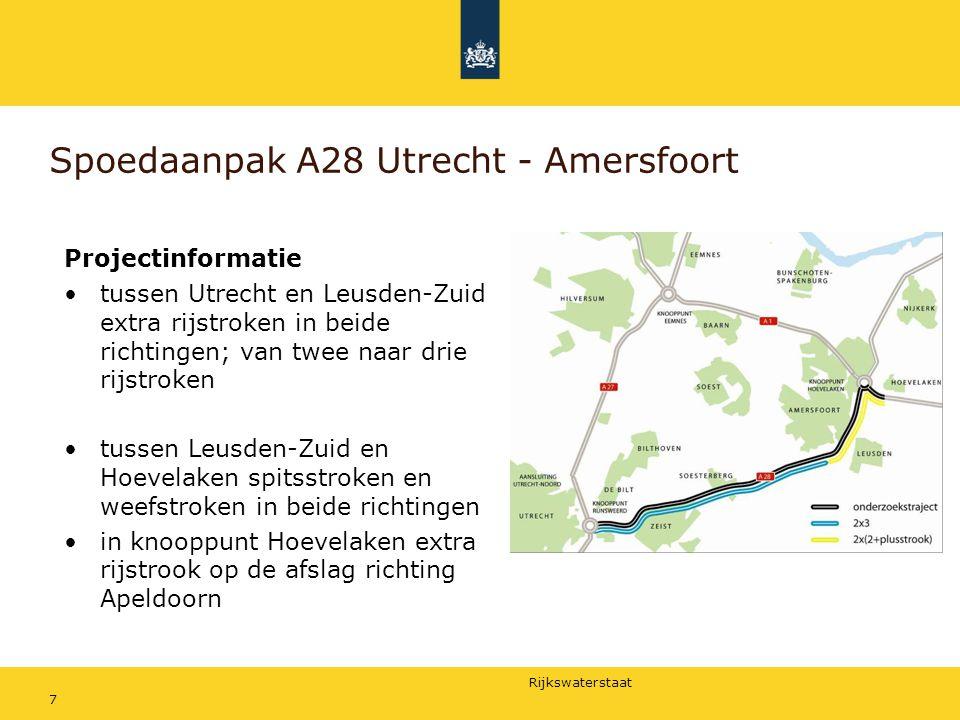 Rijkswaterstaat 7 Spoedaanpak A28 Utrecht - Amersfoort Projectinformatie tussen Utrecht en Leusden-Zuid extra rijstroken in beide richtingen; van twee