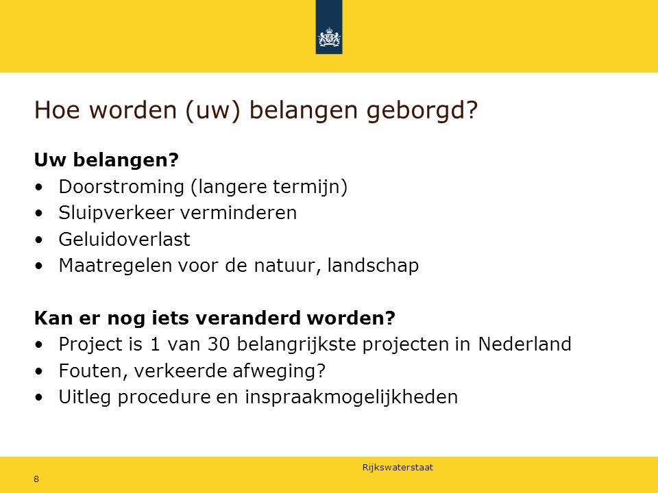 Rijkswaterstaat 8 Hoe worden (uw) belangen geborgd? Uw belangen? Doorstroming (langere termijn) Sluipverkeer verminderen Geluidoverlast Maatregelen vo