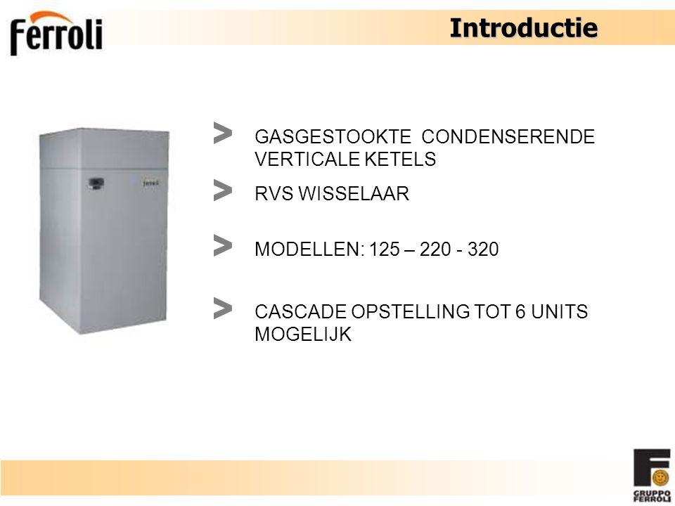 Introductie Introductie GASGESTOOKTE CONDENSERENDE VERTICALE KETELS RVS WISSELAAR MODELLEN: 125 – 220 - 320 CASCADE OPSTELLING TOT 6 UNITS MOGELIJK