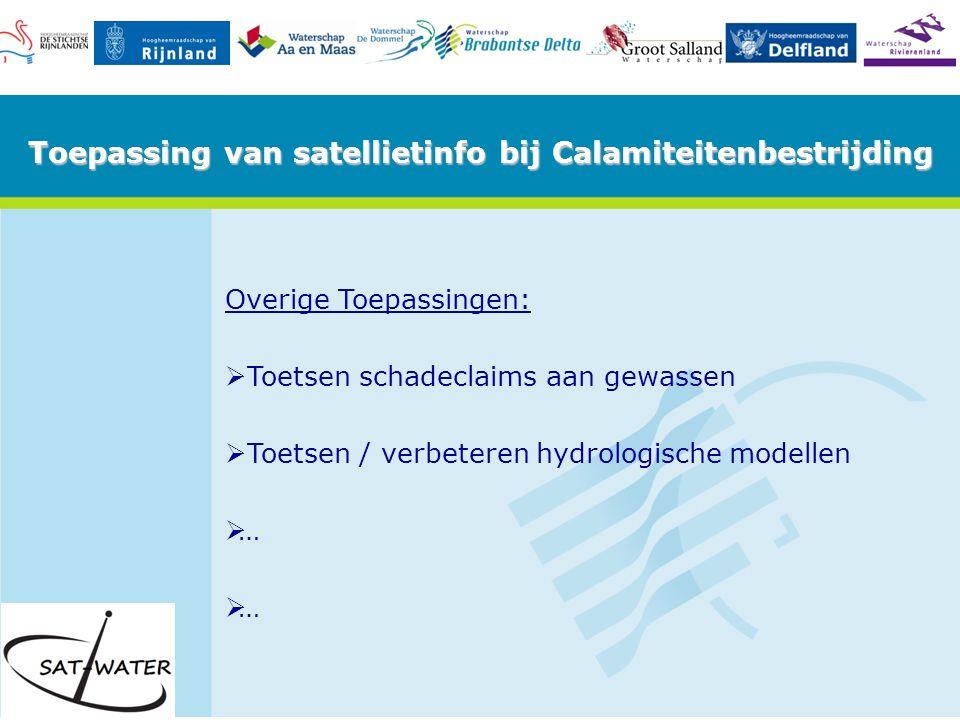 Toepassing van satellietinfo bij Calamiteitenbestrijding Overige Toepassingen:   Toetsen schadeclaims aan gewassen   Toetsen / verbeteren hydrologische modellen   …
