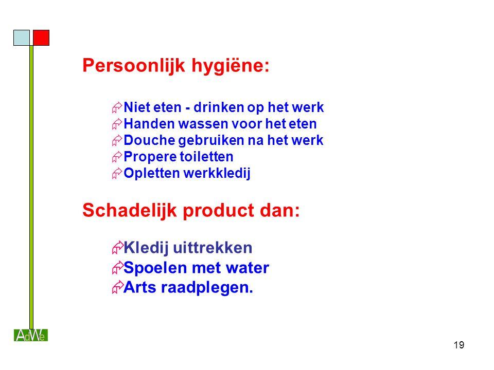 19 Persoonlijk hygiëne:  Niet eten - drinken op het werk  Handen wassen voor het eten  Douche gebruiken na het werk  Propere toiletten  Opletten