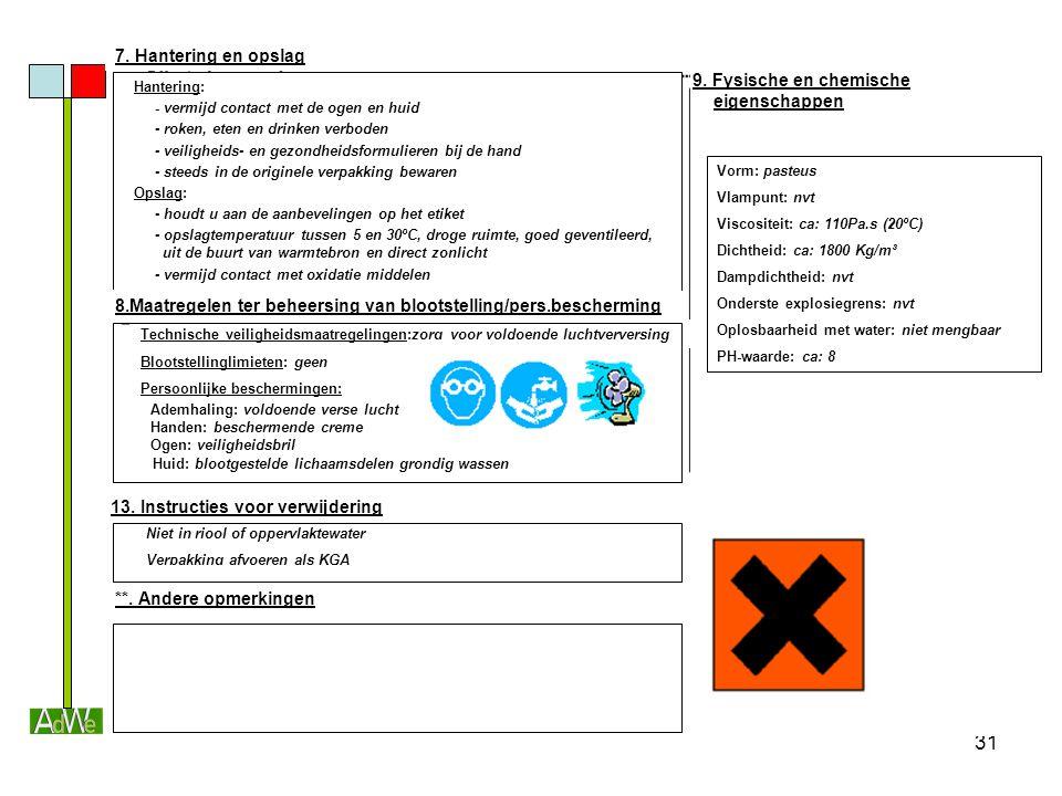 31 7. Hantering en opslag Hantering: - vermijd contact met de ogen en huid - roken, eten en drinken verboden - veiligheids- en gezondheidsformulieren