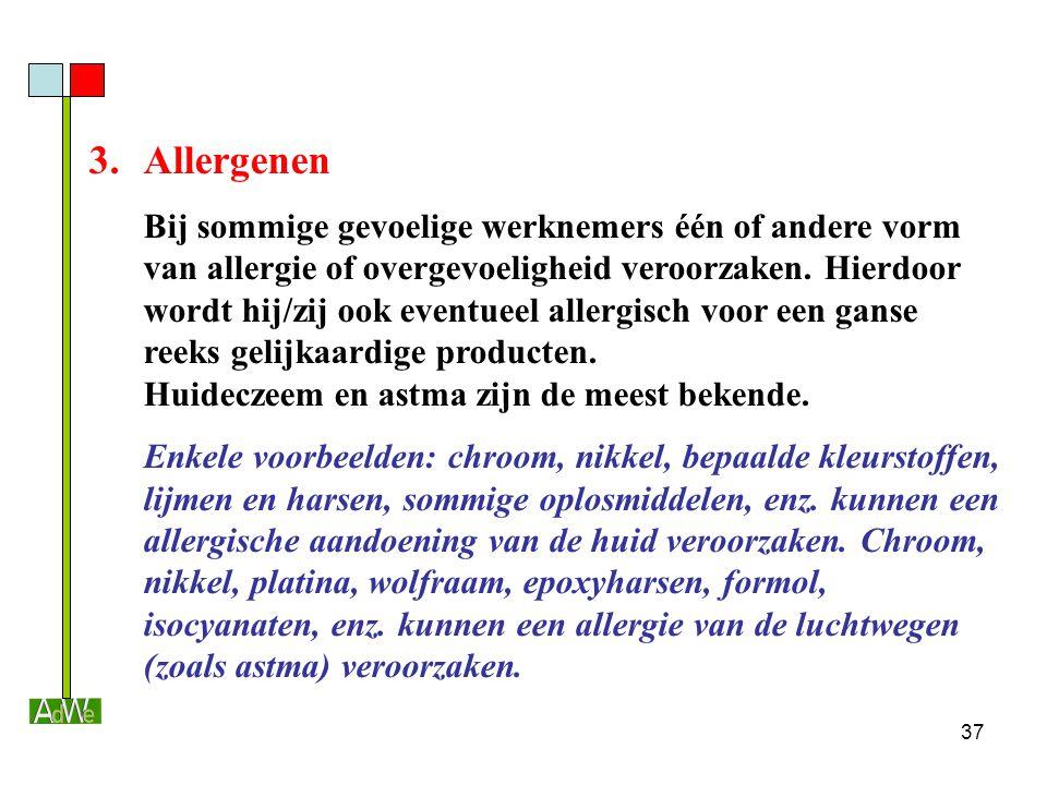 37 3.Allergenen Bij sommige gevoelige werknemers één of andere vorm van allergie of overgevoeligheid veroorzaken. Hierdoor wordt hij/zij ook eventueel