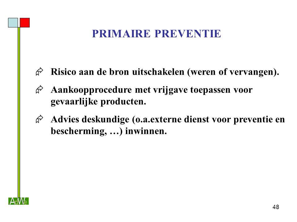 48 PRIMAIRE PREVENTIE  Risico aan de bron uitschakelen (weren of vervangen).  Aankoopprocedure met vrijgave toepassen voor gevaarlijke producten. 
