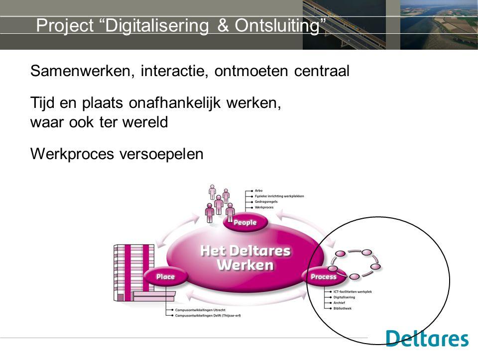 Project Digitalisering & Ontsluiting Samenwerken, interactie, ontmoeten centraal Tijd en plaats onafhankelijk werken, waar ook ter wereld Werkproces versoepelen