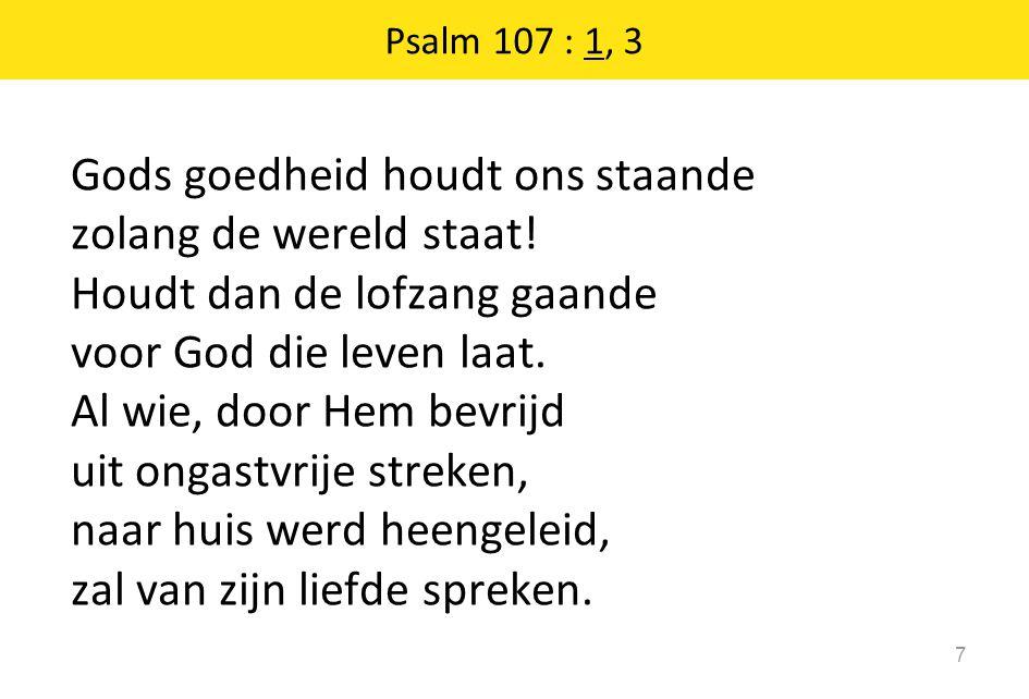 Gods goedheid houdt ons staande zolang de wereld staat.