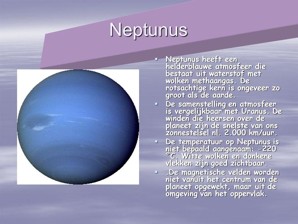 Neptunus  Neptunus heeft een helderblauwe atmosfeer die bestaat uit waterstof met wolken methaangas. De rotsachtige kern is ongeveer zo groot als de