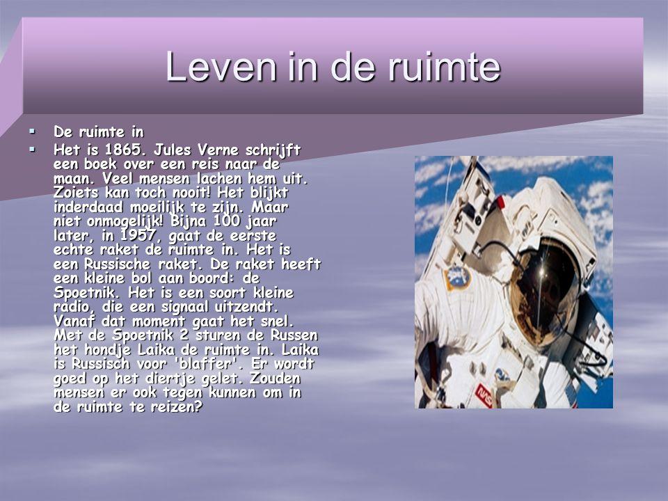 Leven in de ruimte  De ruimte in  Het is 1865. Jules Verne schrijft een boek over een reis naar de maan. Veel mensen lachen hem uit. Zoiets kan toch