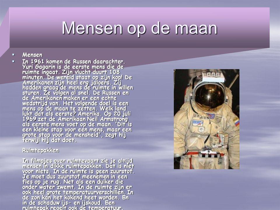 Mensen op de maan  Mensen  In 1961 komen de Russen daarachter. Yuri Gagarin is de eerste mens die de ruimte ingaat. Zijn vlucht duurt 108 minuten. D