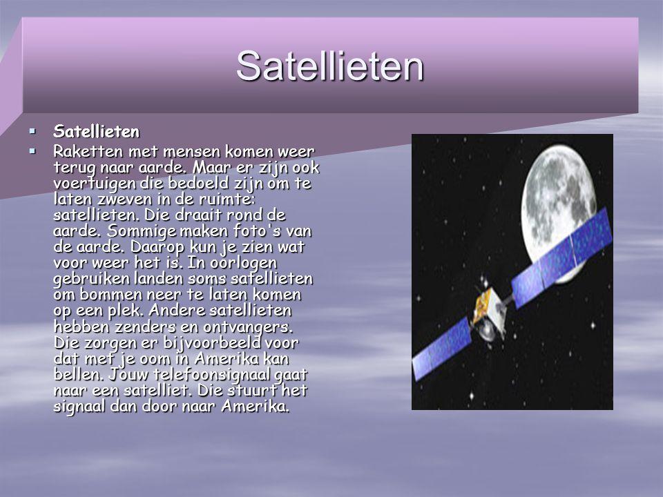 Satellieten  Satellieten  Raketten met mensen komen weer terug naar aarde. Maar er zijn ook voertuigen die bedoeld zijn om te laten zweven in de rui