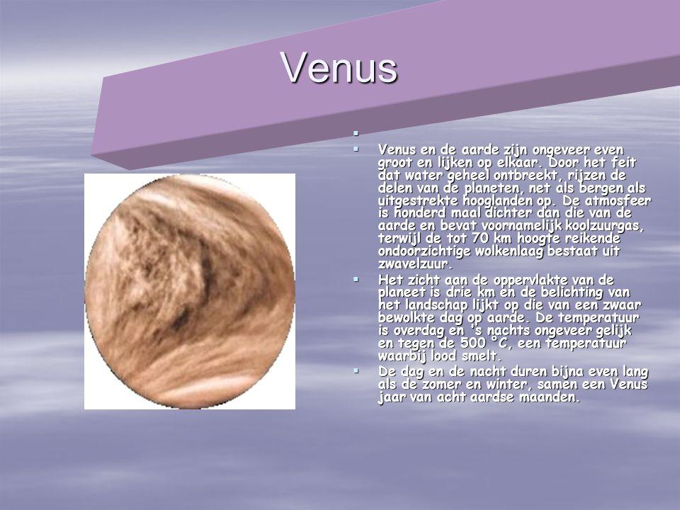 Venus   Venus en de aarde zijn ongeveer even groot en lijken op elkaar. Door het feit dat water geheel ontbreekt, rijzen de delen van de planeten, n