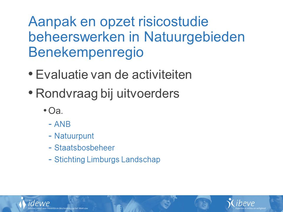 Aanpak en opzet risicostudie beheerswerken in Natuurgebieden Benekempenregio Evaluatie van de activiteiten Rondvraag bij uitvoerders Oa. - ANB - Natuu