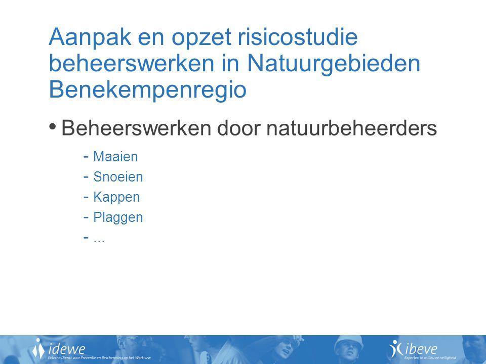 Aanpak en opzet risicostudie beheerswerken in Natuurgebieden Benekempenregio Beheerswerken door natuurbeheerders - Maaien - Snoeien - Kappen - Plaggen