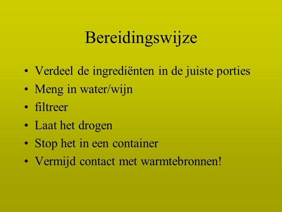 Bereidingswijze Verdeel de ingrediënten in de juiste porties Meng in water/wijn filtreer Laat het drogen Stop het in een container Vermijd contact met