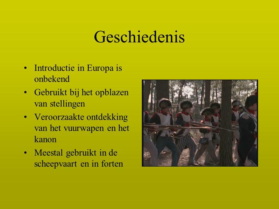 Geschiedenis Introductie in Europa is onbekend Gebruikt bij het opblazen van stellingen Veroorzaakte ontdekking van het vuurwapen en het kanon Meestal