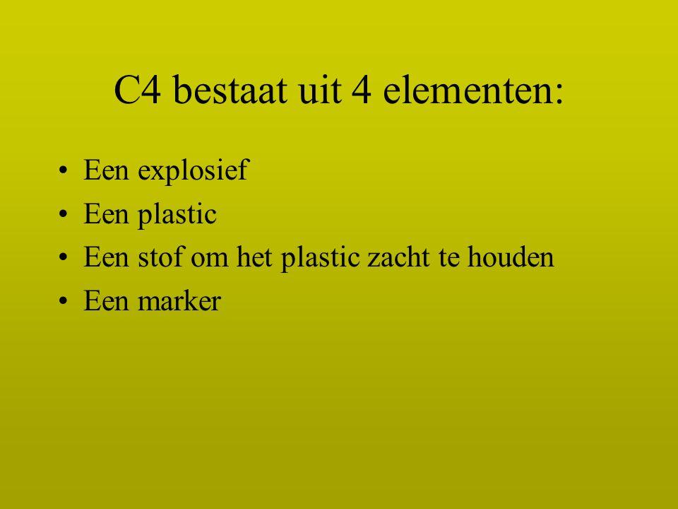 C4 bestaat uit 4 elementen: Een explosief Een plastic Een stof om het plastic zacht te houden Een marker