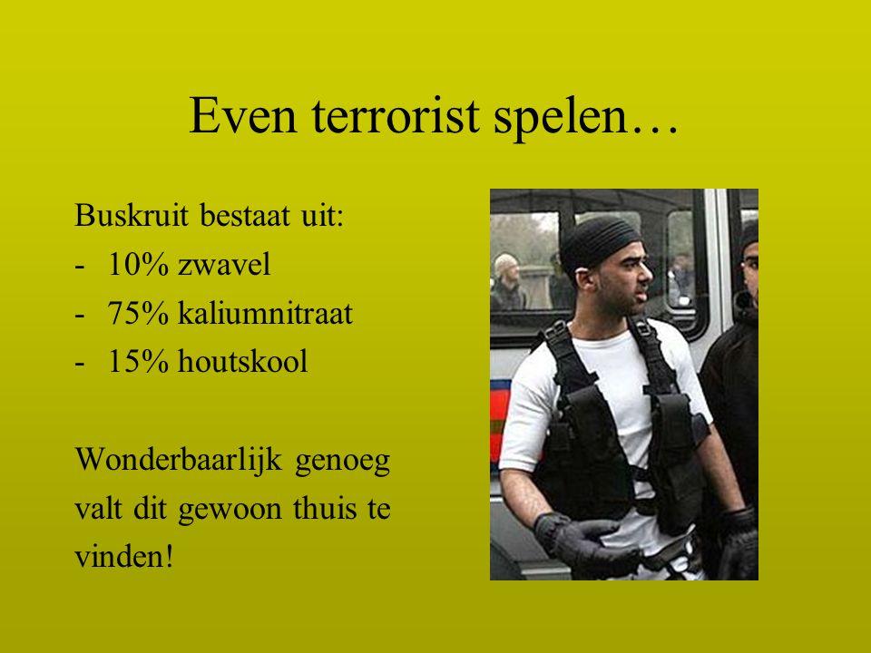 Even terrorist spelen… Buskruit bestaat uit: -10% zwavel -75% kaliumnitraat -15% houtskool Wonderbaarlijk genoeg valt dit gewoon thuis te vinden!