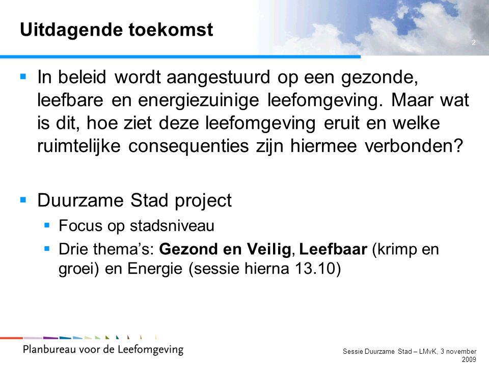 3 Sessie Duurzame Stad – LMvK, 3 november 2009 Vandaag en projectteam  Agenda  11.00-11.15 Inleiding en Uitwerking Gezond en Veilig - LMvK  11.15-11.30 Uitwerking Leefbaarheid en vervolg project - LC  11.30-11.40 Co-referaat Frits van den Berg - GGD Amsterdam  11.40-11.50 Co-referaat Arjen Verweij – VROM (DG WWI)  11.50-12.15 Discussie  Projectteam  Ton Dassen (projectleider Duurzame Stad)  Rob Folkert (energie)  Eva Kunseler (beoordeling)  Maria Hage (methodologie)  Ingrid Esveldt (leefbaarheid fase 1)  Leon Crommentuijn (leefbaarheid)  Lieke Michiels van Kessenich (gezondheid)