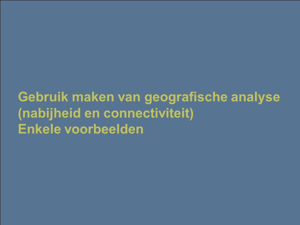 22 februari 2006 4 Gebruik maken van geografische analyse (nabijheid en connectiviteit) Enkele voorbeelden