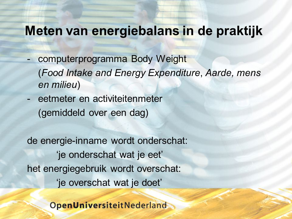 Meten van energiebalans in de praktijk computerprogramma Body Weight (Food Intake and Energy Expenditure, Aarde, mens en milieu) -eetmeter en activit