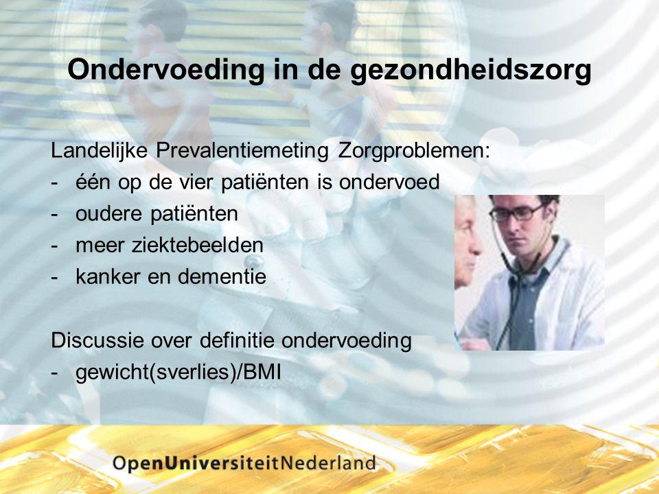 Ondervoeding in de gezondheidszorg Landelijke Prevalentiemeting Zorgproblemen: één op de vier patiënten is ondervoed oudere patiënten meer ziektebe