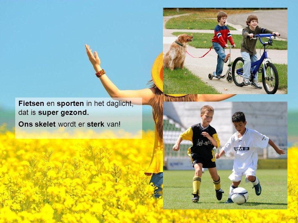 Fietsen en sporten in het daglicht, dat is super gezond. Ons skelet wordt er sterk van!