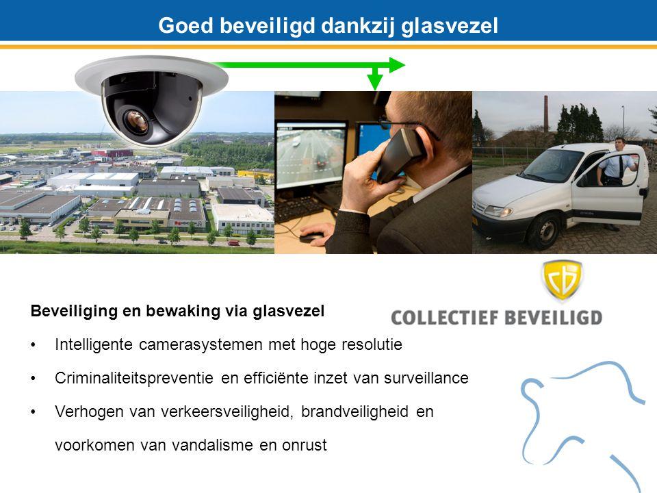 Goed beveiligd dankzij glasvezel Beveiliging en bewaking via glasvezel Intelligente camerasystemen met hoge resolutie Criminaliteitspreventie en efficiënte inzet van surveillance Verhogen van verkeersveiligheid, brandveiligheid en voorkomen van vandalisme en onrust